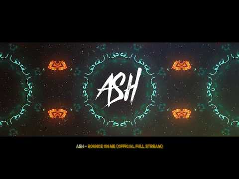 ASH - Bounce on me (Official Full stream)