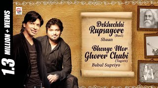 Dekhechhi Rupsagore with Bhenge Mor Ghorer Chabi | Ek Sur Duti Gaan | Shaan, Babul | Baul & Tagore