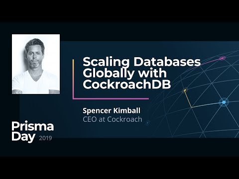 Scaling Databases Globally with CockroachDB - Spencer Kimball @ PrismaDay 2019