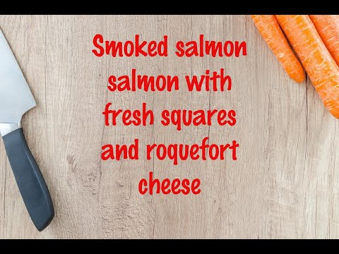 How To Cook - Smoked Salmon Salmon With Fresh Squares And Roquefort Cheese