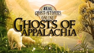 Ghosts of Appalachia | Ghosts, Paranormal, Supernatural and Unexplained