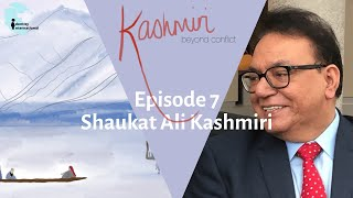 "Ep 7: Featuring Shaukat Ali Kashmiri - ""Kashmiri: Beyond Conflict"""