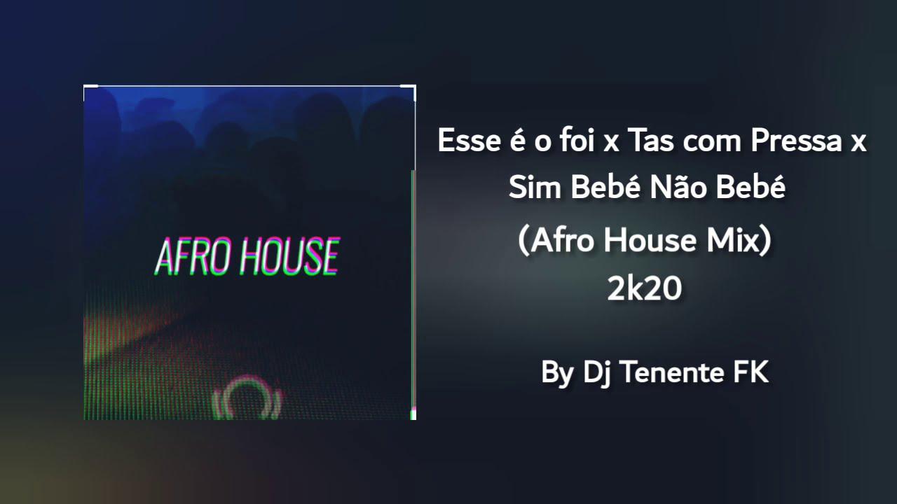 Download Esse É O Foi x Tas Com Pressa x Sim Bebé Não Bebé (Afro House Mix) [2k20] - By Dj Tenente FK
