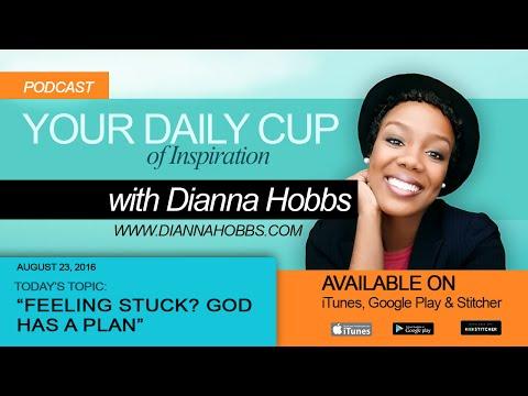 Dianna Hobbs Podcast: Feeling Stuck? God Has A Plan [AUDIO]