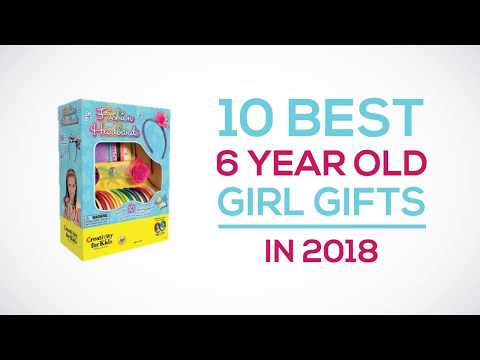 10 Best 6 Year Old Girl Gifts in 2018