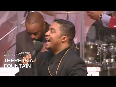 Bishop Clarence E. McClendon – There is a Fountain (Live)