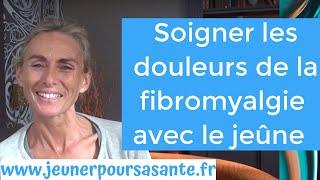 Comment se soigner de la fibromyalgie? Soigner la fibromyalgie avec le jeûne.