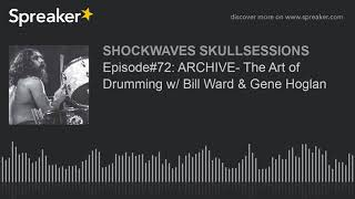 Episode#72: ARCHIVE- The Art of Drumming w/ Bill Ward & Gene Hoglan