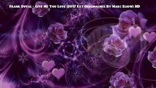 Frank Duval - Give Me Your Love (2017 Ext.Originalmix By Marc Eliow) HD