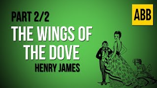 THE WINGS OF THE DOVE: Henry James - FULL AudioBook: Part 2/2
