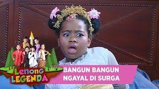 BANGUN BANGUN NGAYAL LAGI DI SURGA - LENONG LEGENDA (29/7)