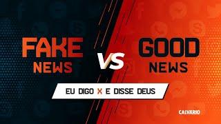 FAKE NEWS vs GOOD NEWS - EU DIGO X E DISSE DEUS - Culto Presencial das 11h - 18/10/2020