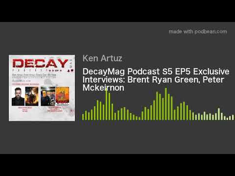 DecayMag Podcast S5 EP5 Exclusive Interviews: Brent Ryan Green, Peter Mckeirnon