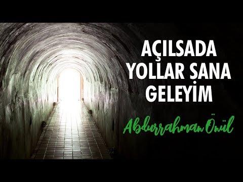 Açılsında Yollar Sana Geleyim - Abdurrahman Önül | İlahiler