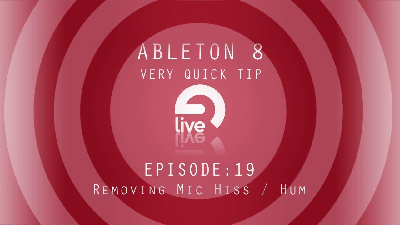 Ableton Tutorial: QT e 19 - Removing Mic Hiss / Hum