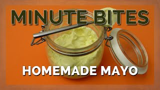 Minute Bites - Homemade Mayo