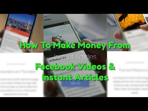 How To Make Money From Facebook | Facebook Instant Articles | Facebook Video Monetization