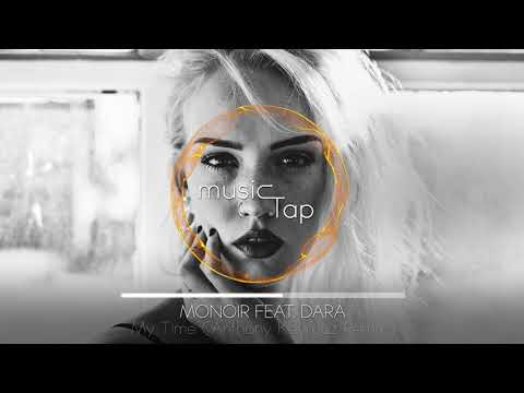 MONOIR feat. DARA - My Time (Anthony Keyrouz Remix)