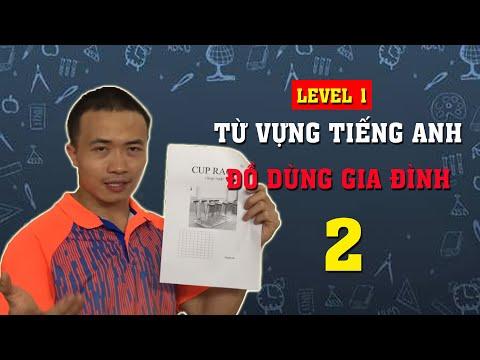 Level 1 - Bài số 2 : TỪ VỰNG TIẾNG ANH VỀ ĐỒ DÙNG TRONG GIA ĐÌNH