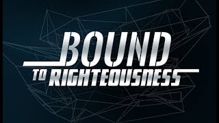 Bound to Righteousness - 119 Ministries