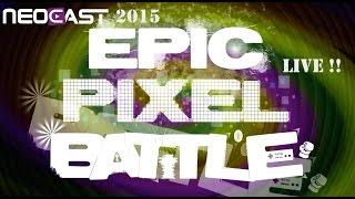 EPIC PIXEL BATTLE LIVE NEOCAST 2015