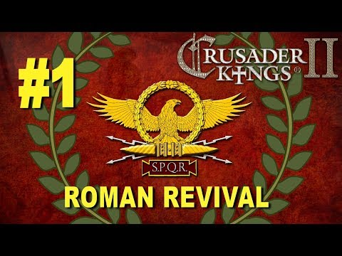 Roman Revival Campaign - Crusader Kings II #1