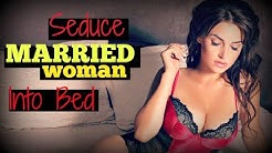 How To Seduce A ✿Married✿ Woman Into BED