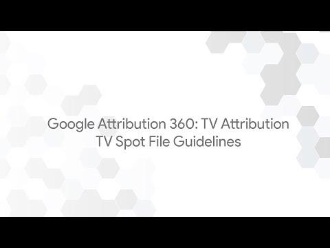 Google Attribution 360: TV Attribution - TV Spot File Guidelines