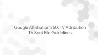 Google Attribution 360: TV Attribution - TV Spot File Guidelines