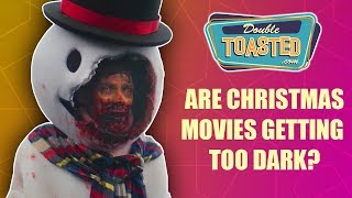 ARE CHRISTMAS MOVIES GETTING TOO DARK?!   Double Toasted Reviews