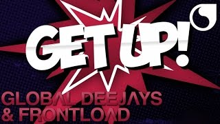 Global Deejays & Frontload - Get Up! (Original Mix)