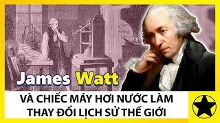 James Watt Và Chiếc Máy Hơi Nước Làm Thay Đổi Lịch Sử Thế Giới