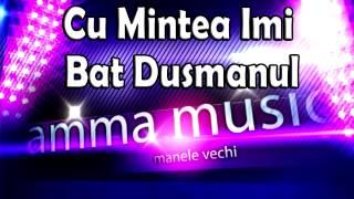 Cu Mintea Imi Bat Dusmanul - COLAJ MANELE DE COLECTIE