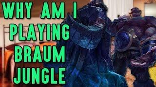 Why am I Playing BRAUM JUNGLE