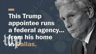This Trump appointee runs a federal agency from his home in Dallas.
