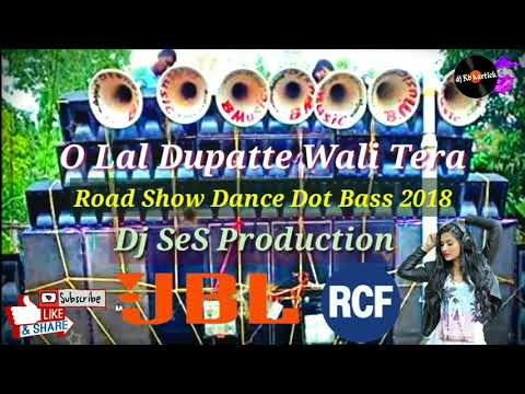 O Lal Dupatte Wali Tera Dj SeS Production || Road Show Dance Dot Bass 2018 || Rcf Competition Mix
