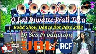 O Lal Dupatte Wali Tera Dj SeS Production || Road Show Dance Dot Bass 2018 || rcf competition mix
