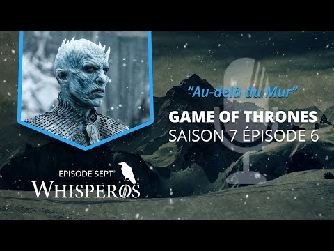 Whisperos #7 : S07E06 - Au-delà du Mur (Beyond the Wall)