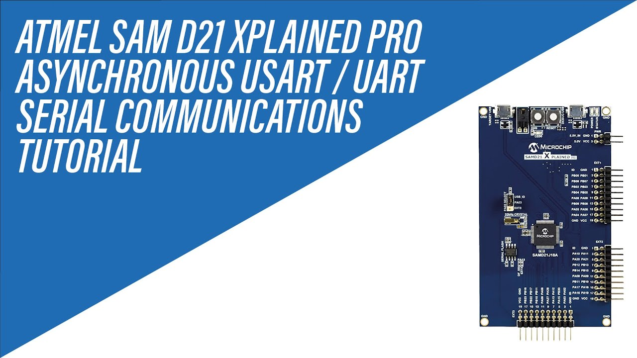Asynchronous UART / USART Serial Communications on Atmel SAM D21 Xplained  Pro - Tutorial