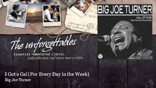Big Joe Turner - I Got a Gal - For Every Day in the Week