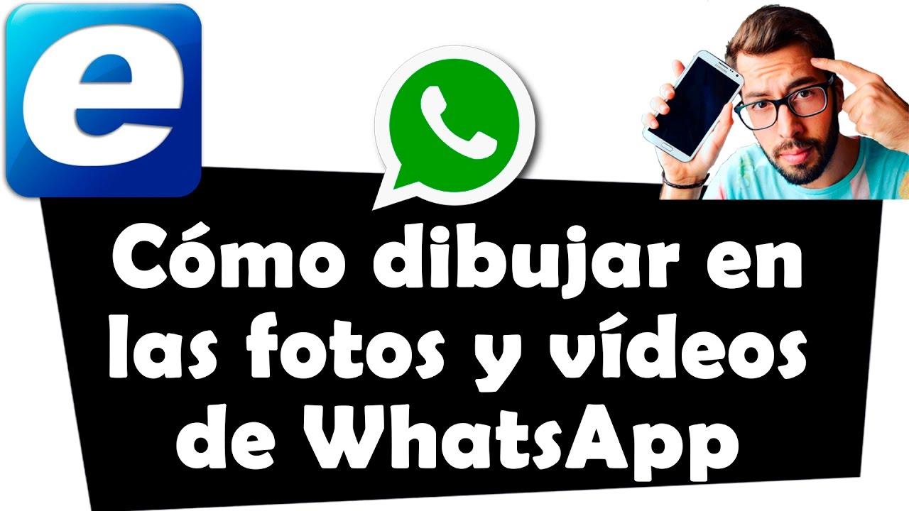 Cómo Dibujar En Las Fotos Y Vídeos De Whatsapp