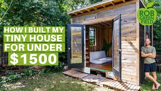 How I Built My Tiny House For Under $1,500 With 100% Repurposed Materials And Near Zero Waste