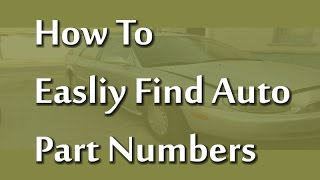 How To Easity Find Auto Part Numbers