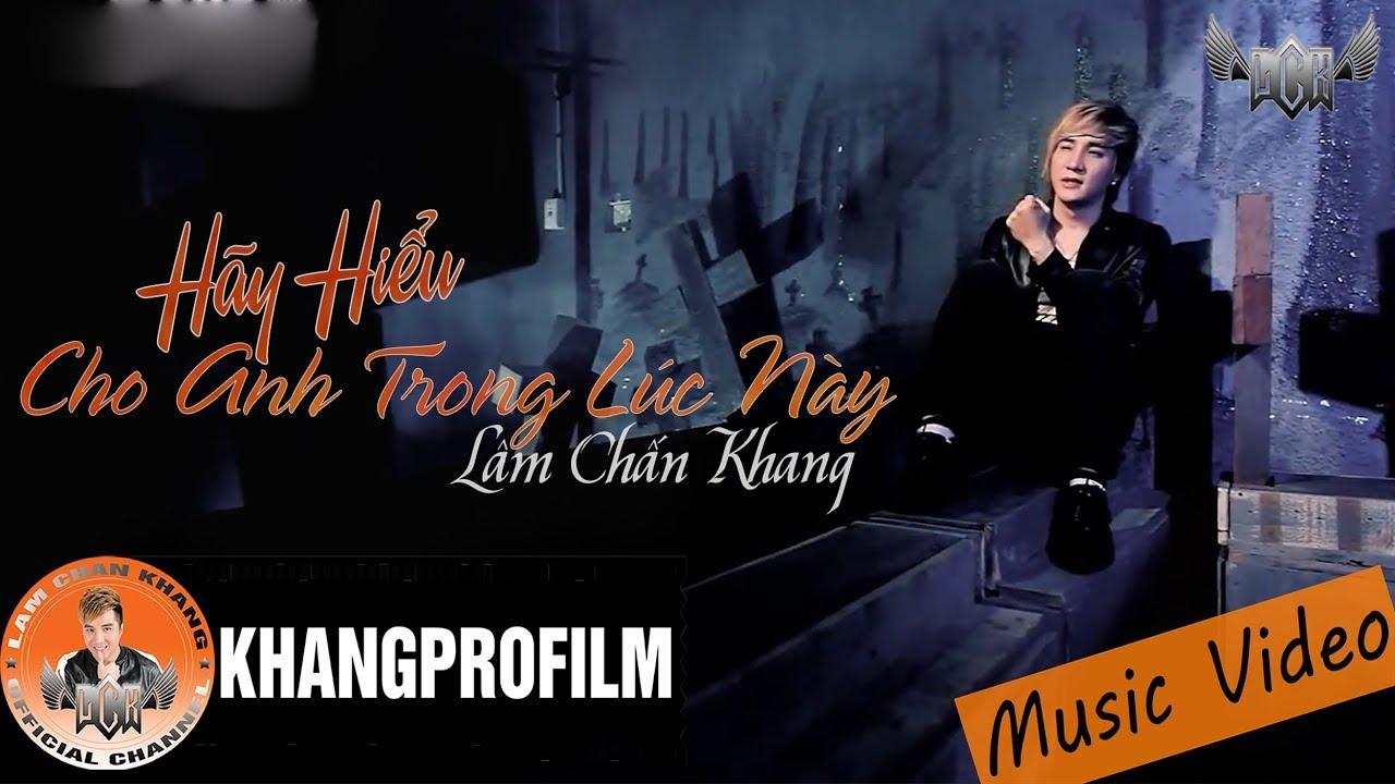 [ MV ] HÃY HIỂU CHO ANH TRONG LÚC NÀY | LÂM CHẤN KHANG