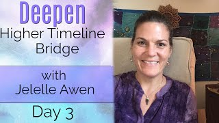 Bridge To Your Higher Timeline Guided Meditation: Day 3 - Deepen 33 Days W/Jelelle Awen