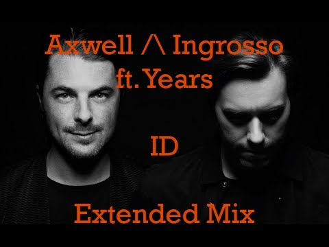 Axwell /\ Ingrosso ft. Years - ID vs Under Control