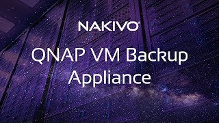 NAKIVO Backup & Replication – Creating VM Backup Appliance Based on QNAP NAS