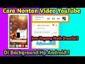 Cara memutar youtube dibackground di android - jam tayang youtube bisa naik!