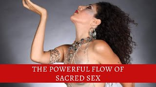 The Powerful flow of Sacred Sex. (& why men are scared of women)