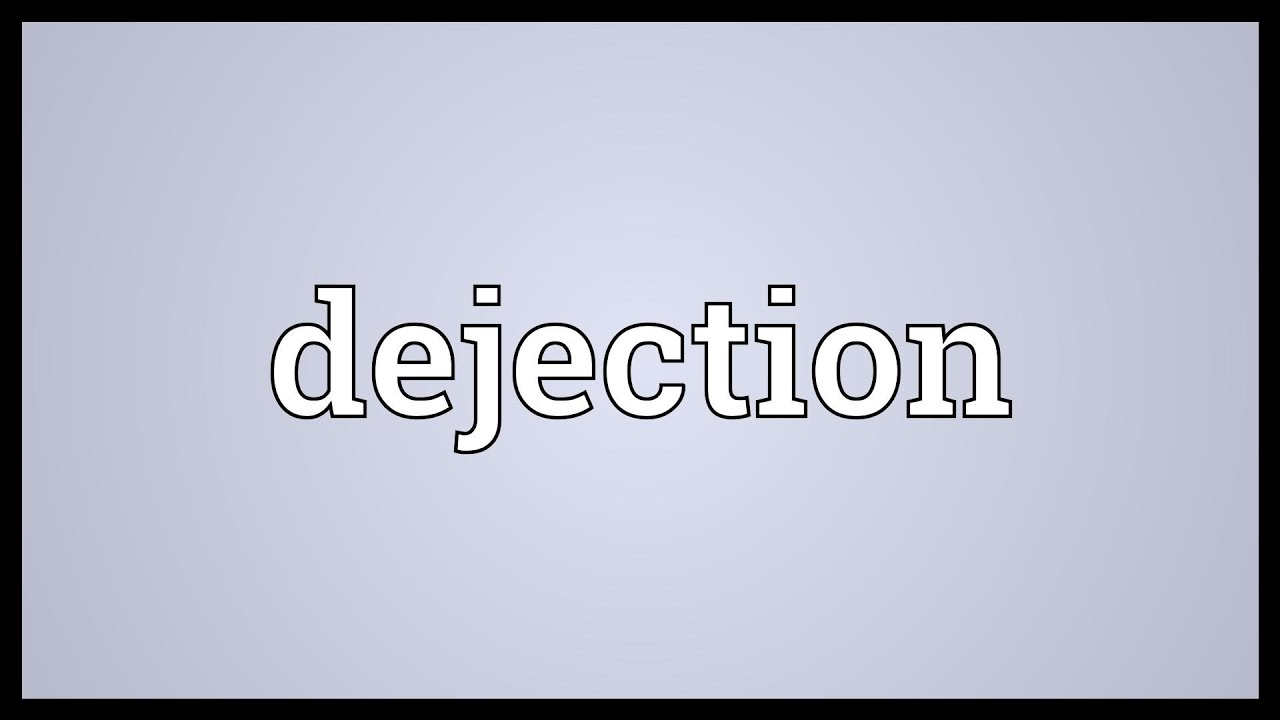 Dejection Meaning